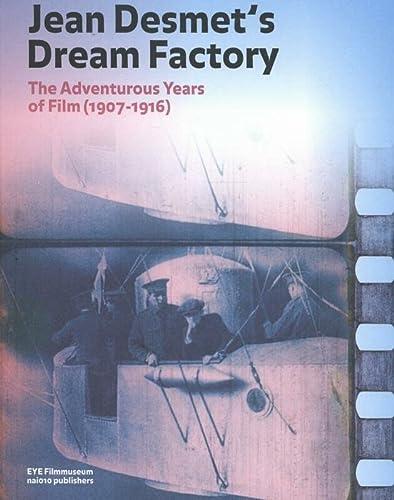 Jean Desmet's Dream Factory: The Adventurous Years of Film (1907-1916) (Paperback)