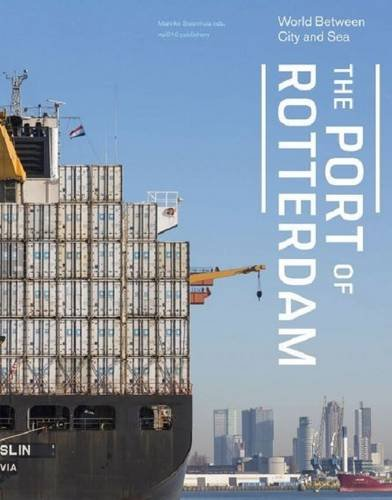The Port of Rotterdam - World between City and Sea: Siebe Swart Jannes Linders