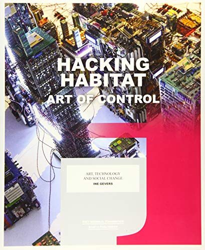Hacking Habitat: Art of Control (Paperback): Ine Gevers