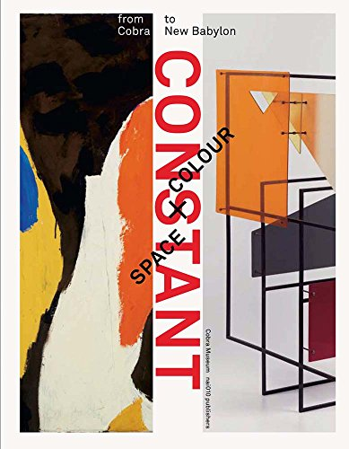 Constant: Space + Colour: From Cobra to: Nieuwenhuijs-Van Der Horst,