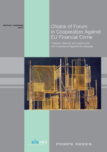 9789462120037: Choice of Forum in Cooperation Against EU Financial Crime: Freedom, Security and Justice and the Protection of Specific EU-Interests (Willem Pompe Instituut)