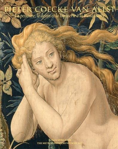 Pieter Coecke van Aelst : La peinture, le dessin et la tapisserie à la Renaissance: ...