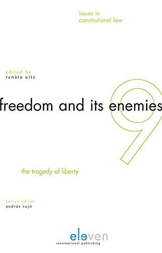 Freedom and Its Enemies: The Tragedy of Liberty (Issues in Constitutional Law (ICL))