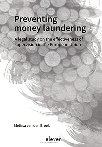9789462365773: Preventing Money Laundering: A Legal Study on the Effectiveness of Supervision in the European Union