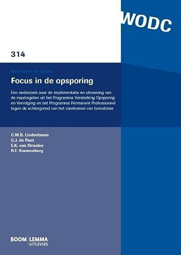 9789462366015: Focus in de opsporing: een onderzoek naar de implementatie en uitvoering van de maatregelen uit het Programma Versterking Opsporing en Vervolging en ... achtergrond van het voorkomen van tunnelvisie