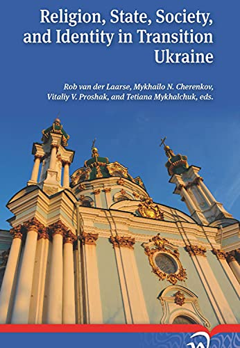 Religion, State, Society, and Identity in Transition Ukraine: Rob Van Laarse and Rob Van Der Laarse...