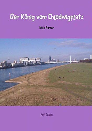 Der König vom Chlodwigplatz: Köln Roman: Rolf Deutsch