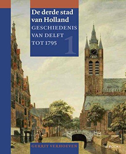 9789462580930: Geschiedenis van Delft tot 1795: De derde stad van Holland (De derde stad van Holland: geschiedenis van Delft tot 1795)