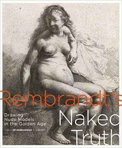9789462581340: Rembrandt's naked truth: drawing nude models in the Golden Age