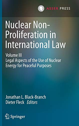 9789462651371: 3: Nuclear Non-Proliferation in International Law - Volume III: Legal Aspects of the Use of Nuclear Energy for Peaceful Purposes