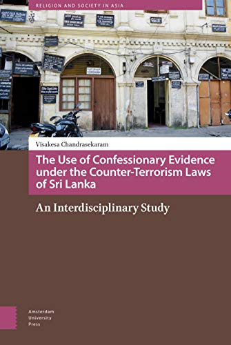 9789462981577: The Use of Confessionary Evidence under the Counter-Terrorism Laws of Sri Lanka: An Interdisciplinary Study (Religion and Society in Asia)