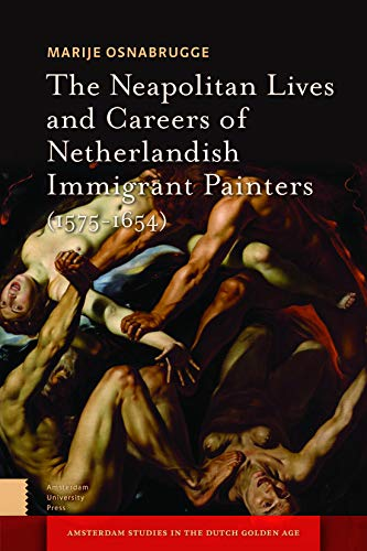 9789462988200: The Neapolitan Lives and Careers of Netherlandish Immigrant Painters 1575-1655