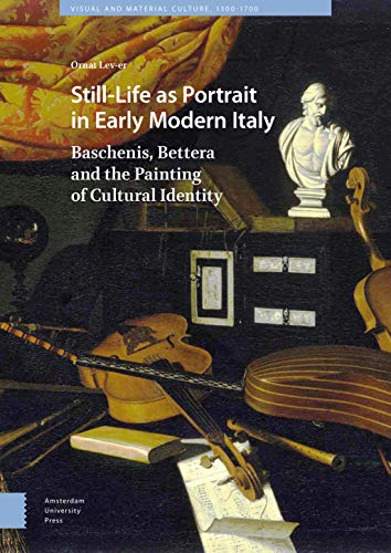 9789462988804: Still-Life As Portrait in Early Modern Italy: Baschenis, Bettera and the Painting of Cultural Identity