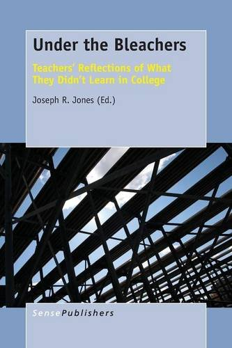 9789463000383: Under the Bleachers: Teachers' Reflections of What They Didn't Learn In College