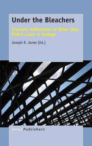 9789463000390: Under the Bleachers: Teachers' Reflections of What They Didn't Learn In College
