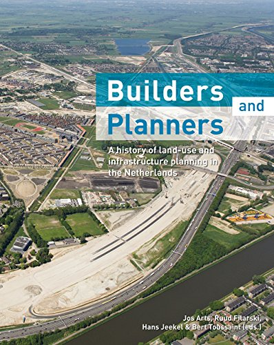 Builders and Planners: A History of Land-use and Infrastructure Planning in the Netherlands: Eburon...