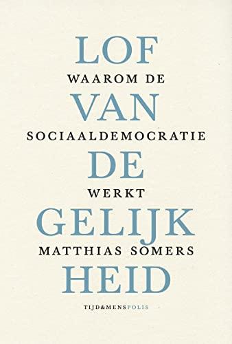 9789463100083: Lof van de gelijkheid: waarom de sociaaldemocratie werkt