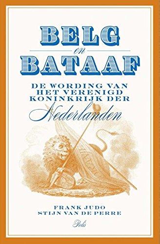 9789463100182: Belg en Bataaf: de wording van het Verenigd Koninkrijk der Nederlanden