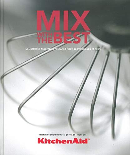 9789490028411: KitchenAid Mix with the Best : D�licieuses recettes � pr�parer pour 12 personnes et plus