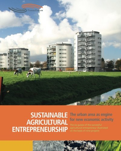 Sustainable Agricultural Entrepreneurship: The six guises of the successful agricultural ...