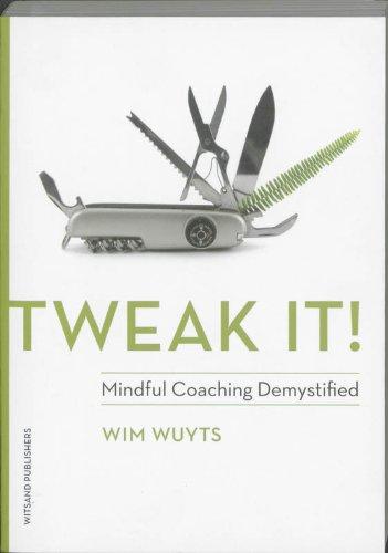 9789490382407: Tweak It! Mindful Coaching Demystified