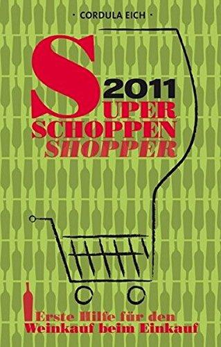 Super Schoppen Shopper 2011: Erste Hilfe für den Weinkauf beim Einkauf - Eich, Cordula