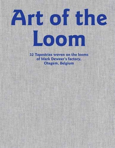 9789490693091: Art of the Loom: 32 tapestries woven on the looms of Mark Deweer's factory, Otegem, Belgium