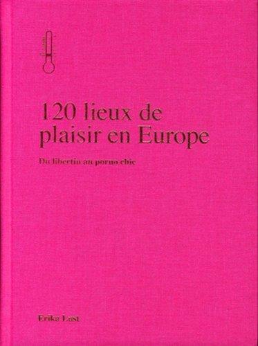 9789490822057: 120 Lieux de Plaisir en Europe. du Libertin au Porno Chic