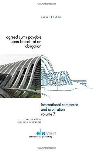 9789490947040: Agreed Sums Payable Upon Breach of an Obligation: Rethinking Penalty and Liquidated Damages Clauses (International Commerce and Arbitration)
