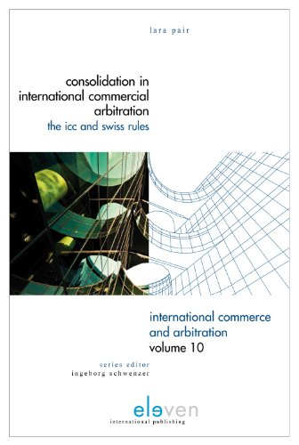 9789490947279: Consolidation in International Commercial Arbitration: The ICC and Swiss Rules (International Commerce and Arbitration)
