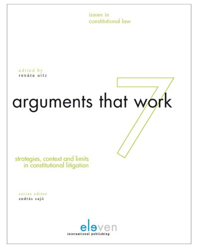 9789490947897: Arguments that Work: Strategies, Contexts and Limits in Constitutional Litigation (Issues in Constitutional Law)