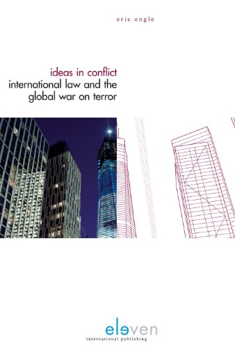 Ideas in Conflict: International Law and the Global War on Terror: Engle, Eric