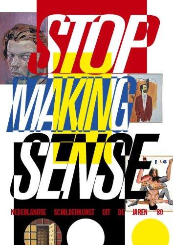 9789491196737: Stop making sense: Nederlandse schilderkunst uit de jaren '80