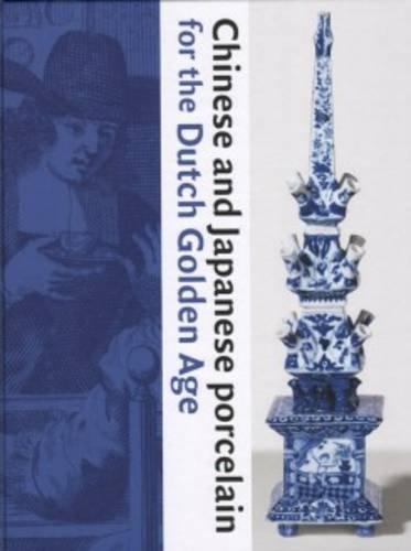 9789491196805: Chinese And Japanese Porcelain For The Dutch Golden Age