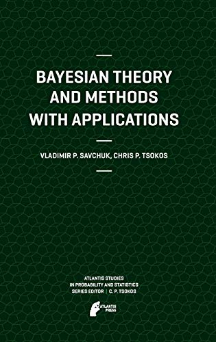 9789491216138: Bayesian Theory and Methods with Applications (Atlantis Studies in Probability and Statistics)