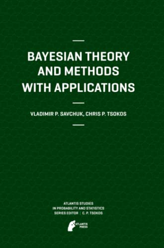 9789491216411: Bayesian Theory and Methods with Applications (Atlantis Studies in Probability and Statistics)