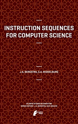 Instruction Sequences for Computer Science (Atlantis Studies in Computing, Vol. 2): Jan A Bergstra
