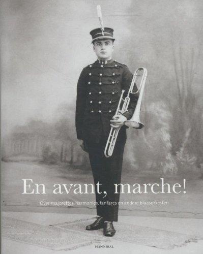9789491376245: En avant, marche!: over majorettes, harmonies, fanfares en andere blaasorkesten