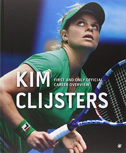 Kim Clijsters First and Only Official Career Overview (Hardcover): Filip Dewulf