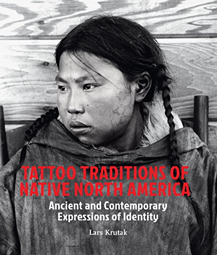 Tattoo Traditions of Native North America (Hardcover): Lars Krutak