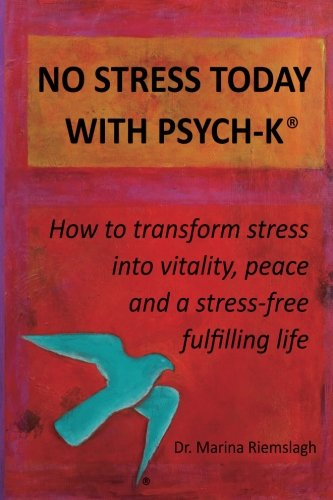 No Stress Today With PSYCH-K®: How to transform stress into vitality, peace and a stress-free ...