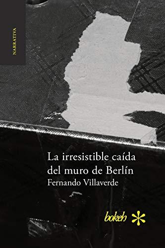9789491515392: La irresistible caída del muro de Berlín