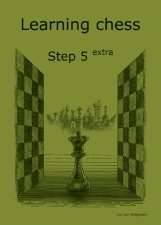 9789491582028: Learning Chess - Workbook Step 5 Extra (Chess-Steps, Stappenmethode, the Steps Method)