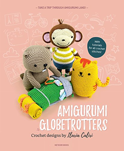 Amigurumi Globetrotters: Take a Trip through Amigurumi Land!: Ilaria Caliri