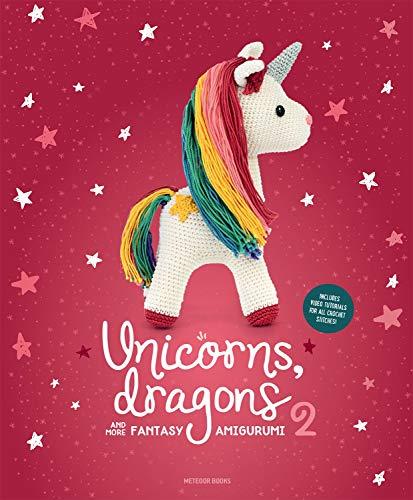 9789491643330: Unicorns, Dragons and More Fantasy Amigurumi: Bring 14 Enchanting Characters to Life!