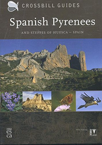 9789491648076: Crossbill Guides Spanish Pyrenees & Steppes of Huesca, Spain: And Steppes of Huesca - Spain