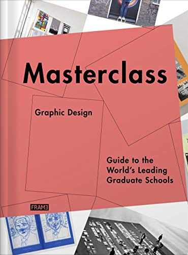 Masterclass: Graphic Design: Guide to the Worlds Leading Graduate Schools: Merel Kokhuis; Carmel ...