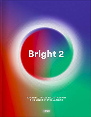 Bright 2: Architectural Illumination and Light Installations (Hardback): Ana Margarida Martins