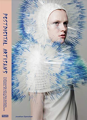 9789491727610 Postdigital Artisans Craftsmanship With A New Aesthetic In Fashion Art Design And Architecture Abebooks Openshaw Jonathan 9491727613
