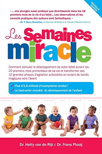9789491882029: Les semaines miracle: Comment stimuler le développement de votre bébé durant les 20 premiers mois primordiaux de sa vie et transformer ses 10 grandes ... en autant de bonds magiques vers l?avant